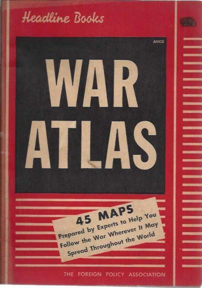 Headline Books War Atlas: A Handbook of Maps and Facts (The Foreign Policy Association), Emil Herlin; Varian Fry [Contributor]