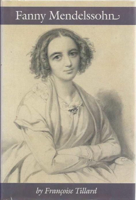 Fanny Mendelssohn, Francoise Tillard; Reinhard G. Pauly [Editor]; Camilee Naish [Translator]; Fanny Mendelssohn Hensel [Composer];