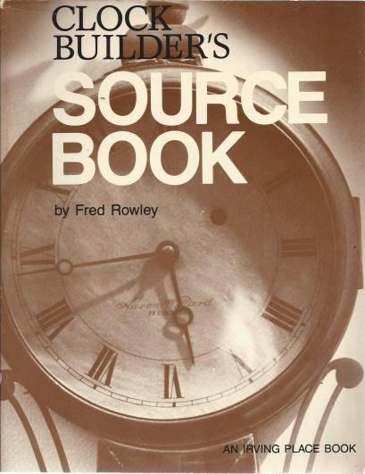 Clock builder's source book, Rowley, Fred