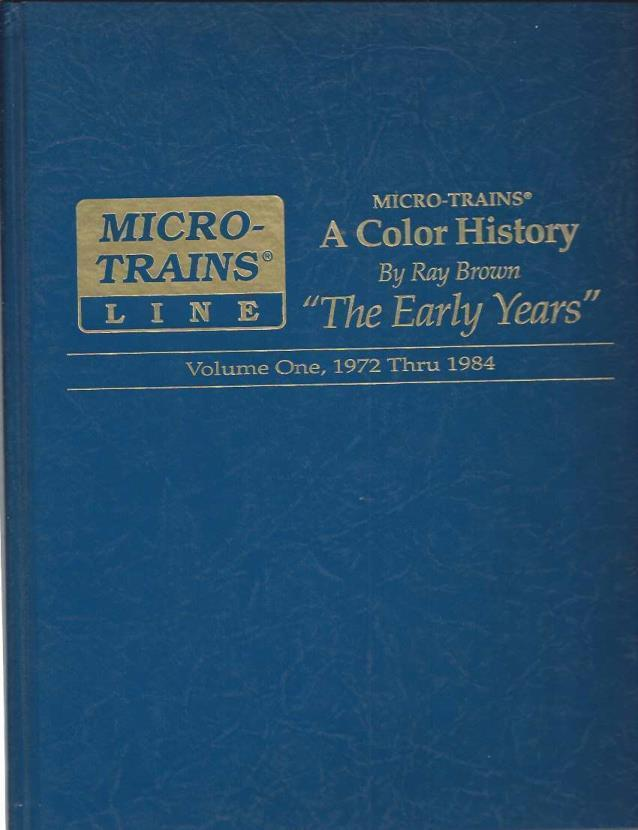 """Micro-Trains A Color History Volumes One and Two, Volume 1 """"""""The Early Years"""""""" Volume One, 1972 Thru 1984, Volume Two """"""""The Growing Years"""""""" Volume Two, 1"""