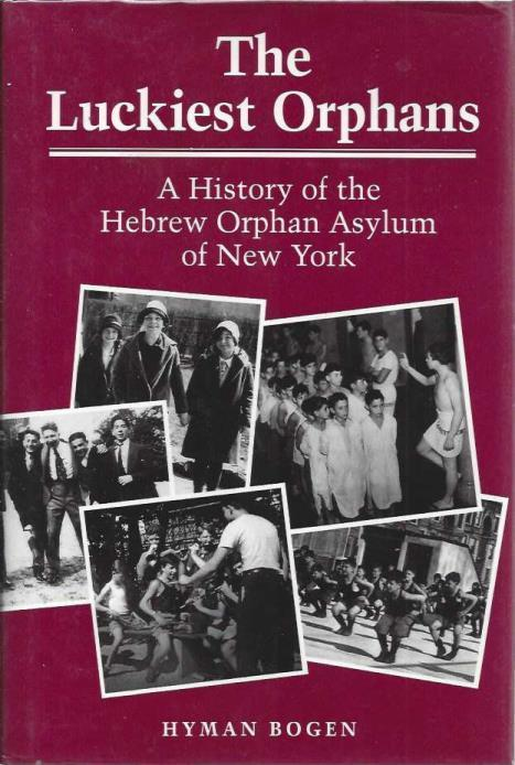 The Luckiest Orphans: A History of the Hebrew Orphan Asylum of New York, Bogen, Hyman