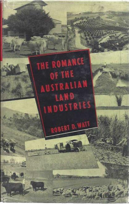 The Romance of the Australian Land Industries, Watt, Robert