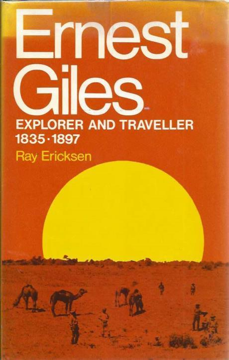 Ernest Giles: Explorer and traveller, 1835-1897, Ericksen, Ray
