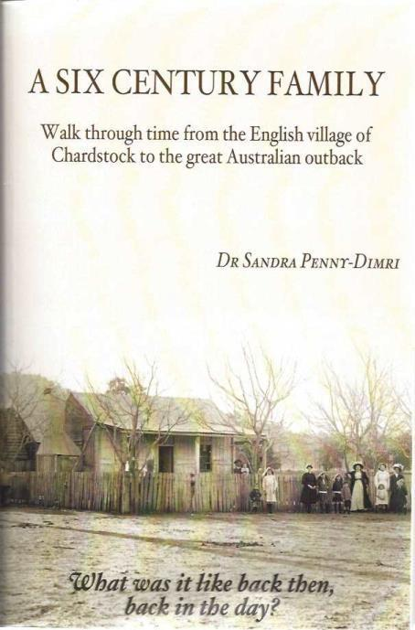 A Six Century Family: Walk through time from the English village of Chardstock to the great Australian outback, Penny-Dimri, Dr Sandra