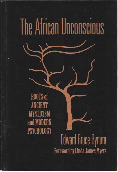 The African Unconscious: Roots of Ancient Mysticism and Modern Psychology (Counseling and Development Series), Bynum, Edward Bruce