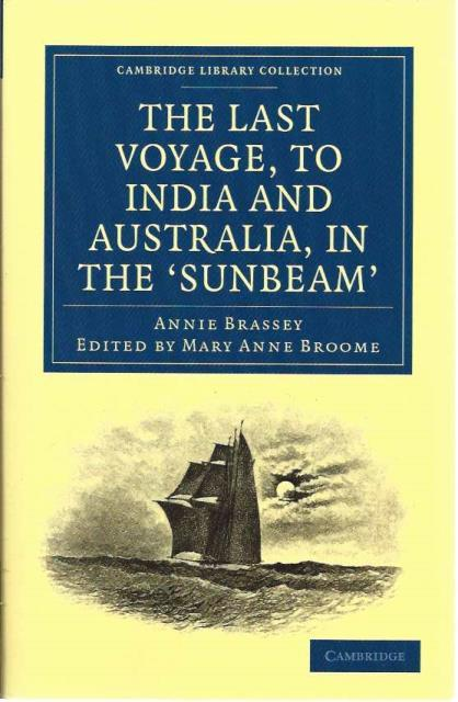The Last Voyage, to India and Australia, in the Sunbeam (Cambridge Library Collection - Maritime Exploration), Brassey, Annie; Broome, Mary Anne [Editor]