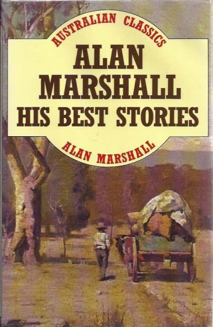 Alan Marshall: His Best Stories, Marshall, Alan