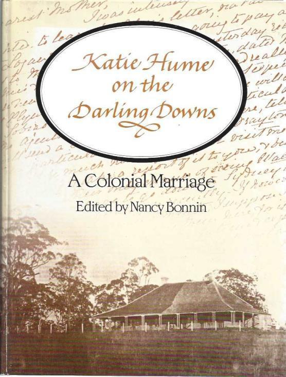 Katie Hume on the Darling Downs: A colonial marriage : letters of a colonial lady, 1866-1871, Fowler, Anna Kate