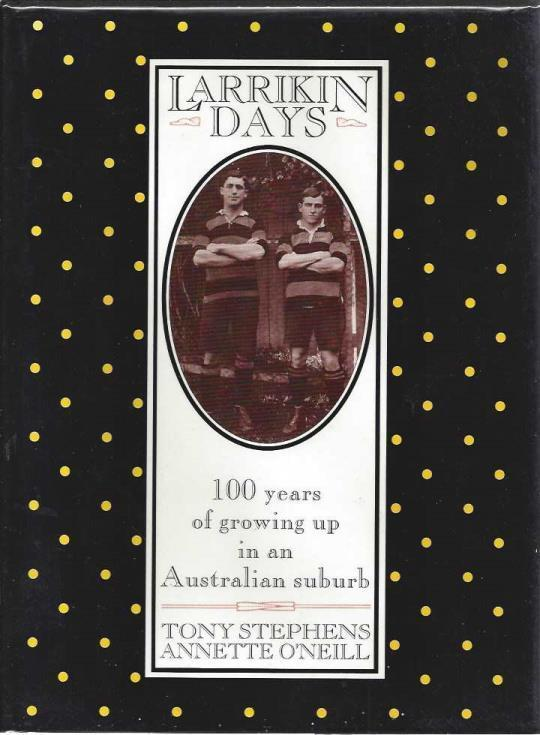 Larrikin days: 100 years of growing up in an Australian suburb, Stephens, Tony