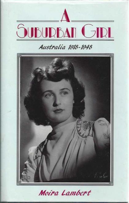 A Suburban Girl: Australia 1918 - 1948, Lambert, Moira