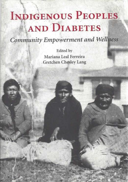 Indigenous Peoples and Diabetes: Community Empowerment and Wellness (Ethnographic Studies in Medical Anthropology), Mariana Leal Ferreira; Gretchen Chesley Lang; Mariana Leal Ferreira [Editor]; Gretchen Chesley Lang [Editor];
