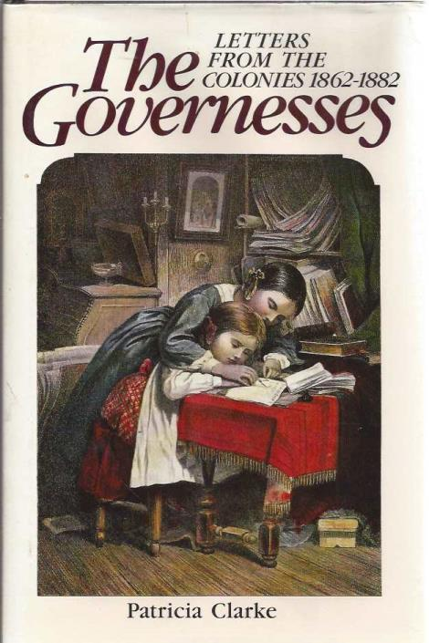 The Governesses: Letters from the Colonies, 1862-82, Clarke, Patricia