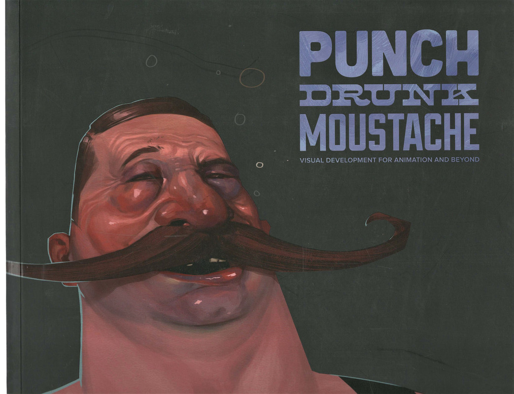 Punch Drunk Moustache: Visual Development for Animation and Beyond, Nichols, Will; Balmet, John-Paul; Smith, Amy Beth Christenson; Sangalli, Jeff; Voy, Chris; Lim, Max