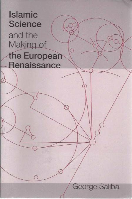 Islamic Science and the Making of the European Renaissance (Transformations: Studies in the History of Science and Technology), Saliba, George