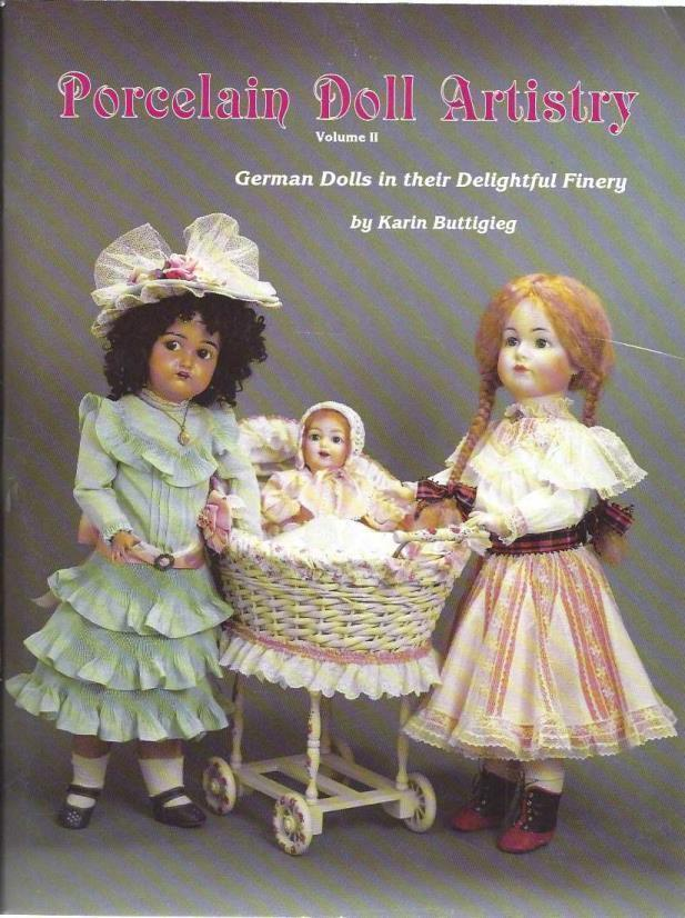 Porcelain Doll Artistry: German Dolls in their Delightful Finery (Volume II), Karin Buttigieg