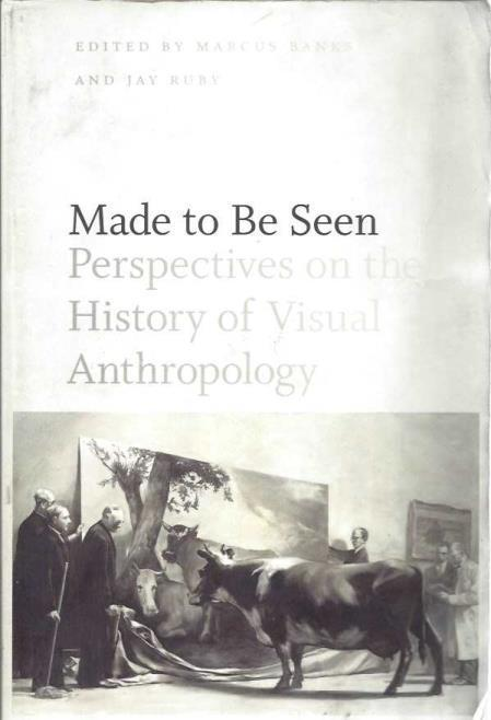 Made to Be Seen: Perspectives on the History of Visual Anthropology, Banks, Marcus [Editor]; Ruby, Jay [Editor];