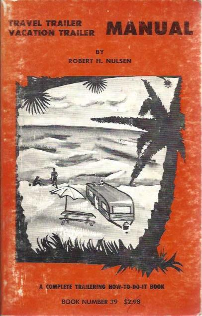 Travel trailer, vacation trailer manual;: A complete trailering how-to-do-it book, Nulsen, Robert Hovey