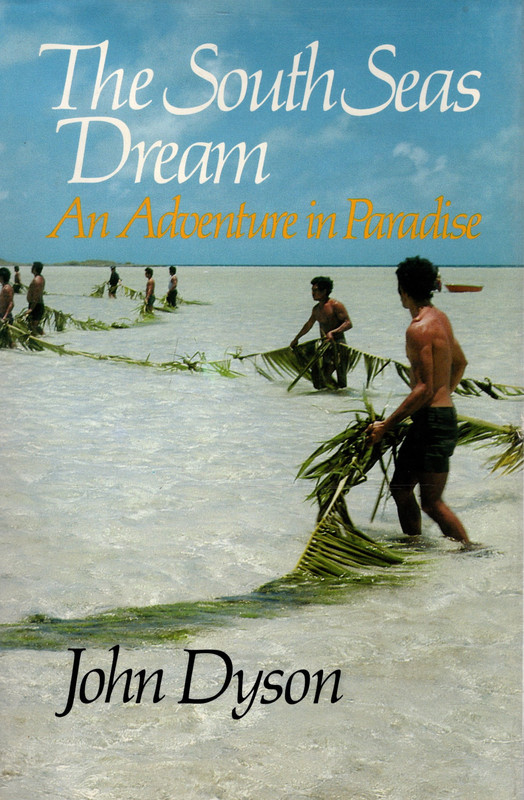 The South Seas Dream: An Adventure in Paradise, Dyson, John