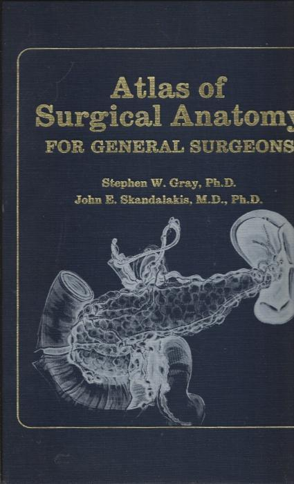 Atlas of Surgical Anatomy for General Surgeons, Stephen Wood Gray; John E. Skandalakis; David A. McClusky