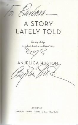 A Story Lately Told: Coming of Age in Ireland, London, and New York, Huston, Anjelica; Huston, Anjelica [Reader]