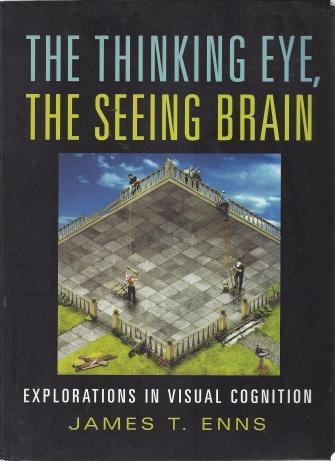 The Thinking Eye, the Seeing Brain: Explorations in Visual Cognition, Enns, James T.