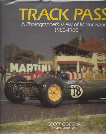 Track Pass: A Photograher's View of Motor Racing: 1950 - 1980, Goddard/Nye