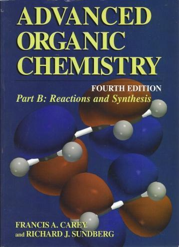 Advanced Organic Chemistry, Fourth Edition - Part B: Reaction and Synthesis, Carey, Francis A.; Sundberg, Richard J.