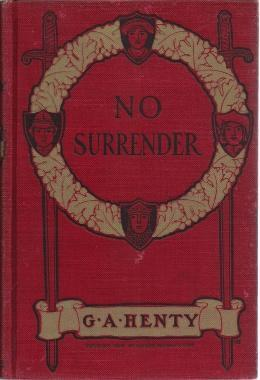 No Surrender, G.A. Henty