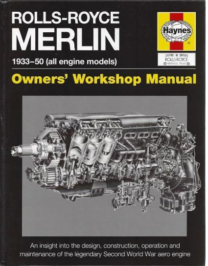 Rolls-Royce Merlin Manual - 1933-50 (all engine models): An insight into the design, construction, operation and maintenance of the legendary World War 2 aero engine (Owners' Workshop Manual), Craighead, Ian