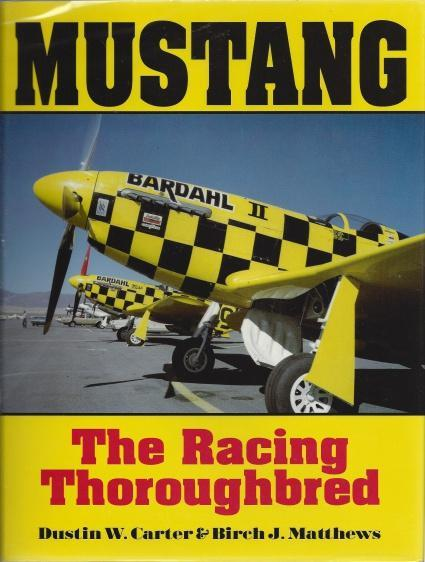 Mustang: The Racing Thoroughbred, Birch J. Matthews; Dustin W. Carter; speed [Editor]; The P-51 in its post-WWII racing capacity up to the present  emphasizing engine design [Editor]; and personalities. [Editor]; modifications [Editor];