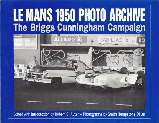 Le Mans 1950 Photo Archive: The Briggs Cunningham Campaign (Photo Archive Series), Auten, Robert C. [Editor]