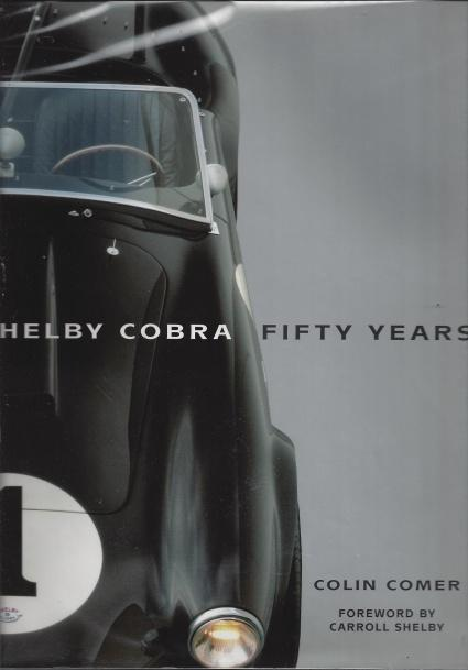 Shelby Cobra Fifty Years, Comer, Colin; Shelby, Carroll [Foreword]