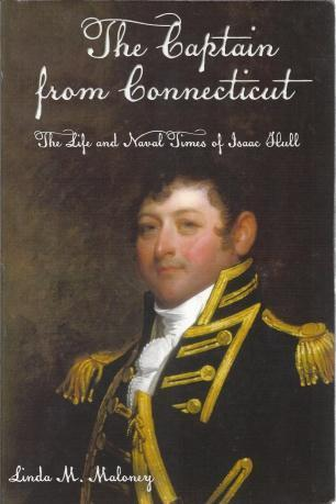 The Captain from Connecticut: The Life and Naval Times of Isaac Hull, Maloney, Linda M.