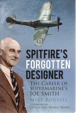 Spitfire's Forgotten Designer: The Career of Supermarine's Joe Smith, Roussel, Mike