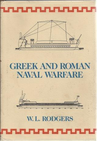 Greek and Roman Naval Warfare; A Study of Strategy, Tactics, and Ship Design from Salamis (480 B.C. TO ACTIUM), Rodgers, William Ledyard