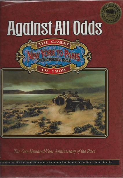 Against All Odds: The Great New York to Paris Automobile Race of 1908; The One Hundred Year Anniversary of the Race, National Automobile Museum; Jackie L. Frady [Editor]; Michael Sion [Editor]; Cindie Geddes [Editor];