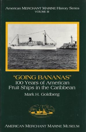 """Going bananas"": 100 years of American fruit ships in the Caribbean (American merchant marine history series), Goldberg, Mark H"