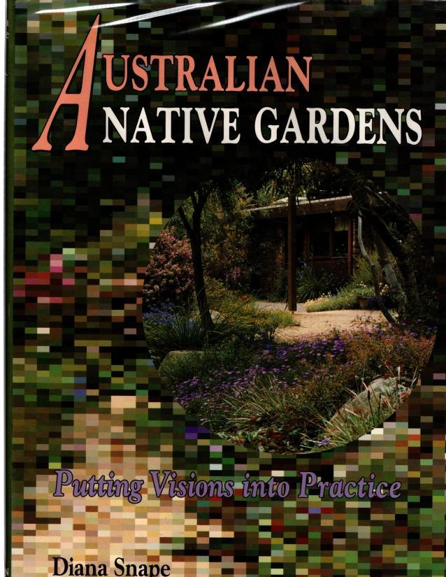 Australian Native Gardens: Putting Visions into Practice, Snape, Diana