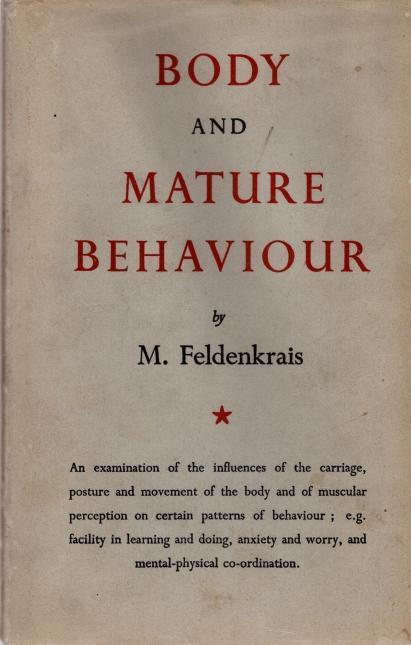 Body and Mature Behavior: A Study of Anxiety, Sex, Gravitation and Learning., Feldenkrais, Moshe