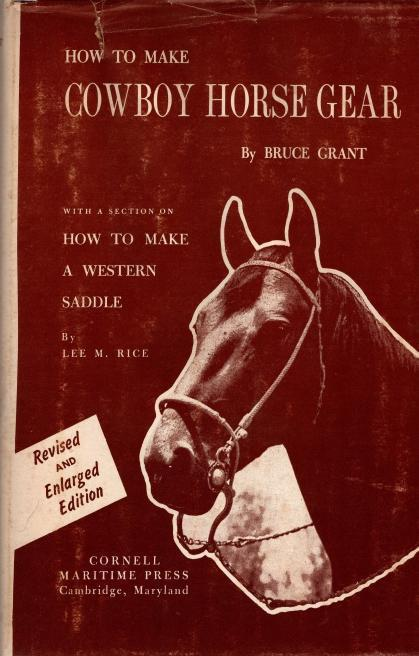 How to Make Cowboy Horse Gear : With a Section on How to Make a Western Saddle, GRANT, Bruce