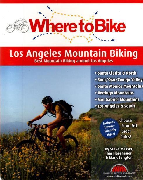 Where to Bike Los Angeles Mountain Biking: Best Mountain Biking around Los Angeles, Steve Messer; Jim Hasenauer; Mark Langton