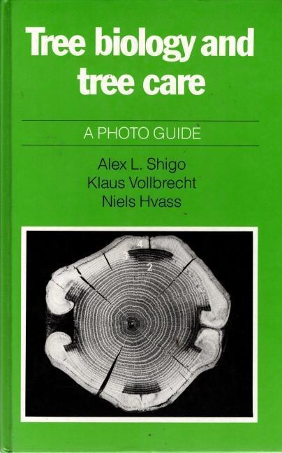 Tree Biology and Tree Care a Photo Guide, Alex L. Shigo