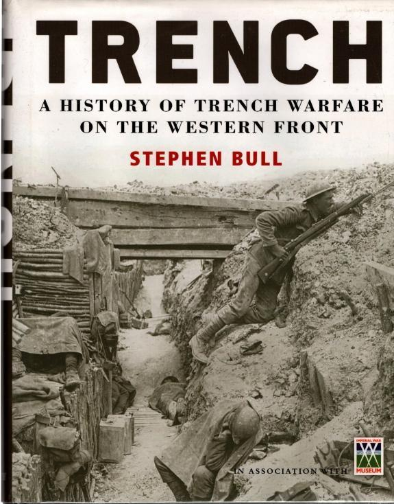 Trench: A History of Trench Warfare on the Western Front (General Military), Bull, Stephen