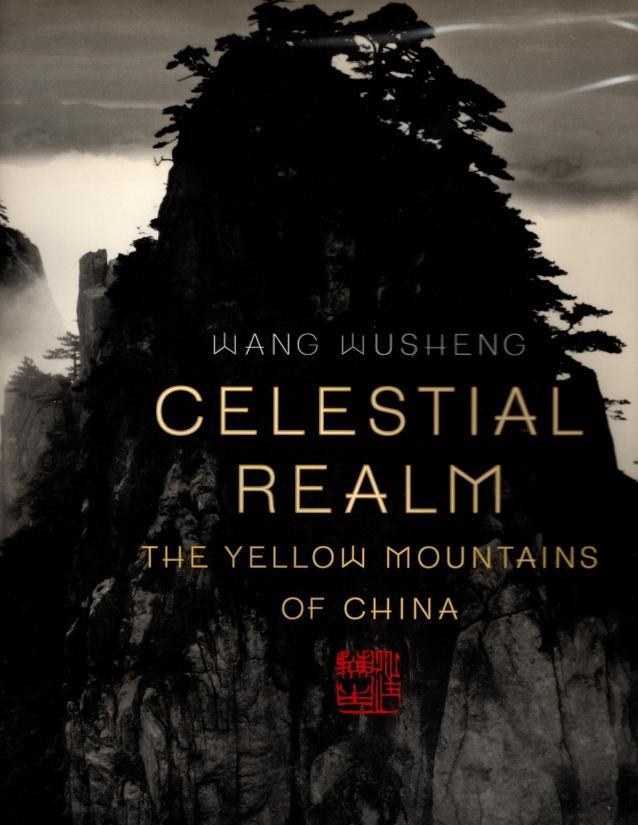 Celestial Realm: The Yellow Mountains of China, Harper, Damian; Matsuoka, Seigo; Wusheng, Wang [Photographer]; Hung, Wu [Contributor];