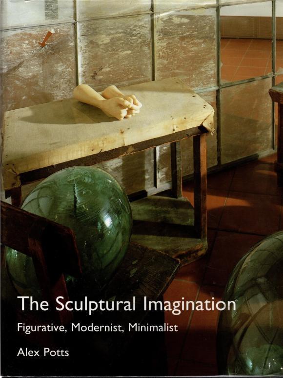 The Sculptural Imagination: Figurative, Modernist, Minimalist, Potts, Alex