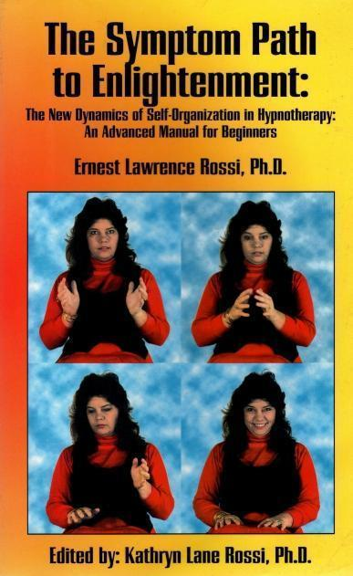 The Symptom Path to Enlightenment: The New Dynamics of Self-Organization in Hypnotherapy : An Advanced Manual for Beginners, Rossi, Ernest L.