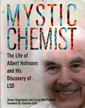Mystic Chemist: The Life of Albert Hofmann and His Discovery of LSD, Hagenback, Dieter; Werthmüller, Lucius; Grof M.D., Stanislav [Introduction]