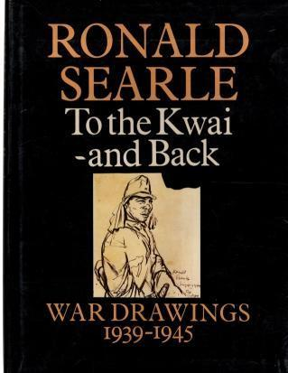 To the Kwai and Back: War Drawings 1939-1945, Searle, Ronald