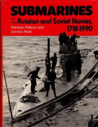 Submarines of the Russian and Soviet Navies, 1718-1990, Polmar, Norman; Noot, Jurrien S.
