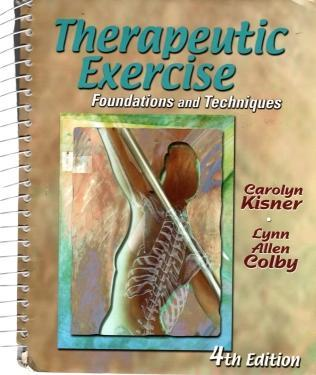Therapeutic Exercise: Foundations and Techniques, 4th Edition, Kisner PT  MS, Carolyn; COLBY, LYNN